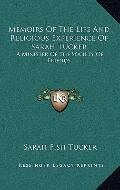 Memoirs of the Life and Religious Experience of Sarah Tucker : A Minister of the Society of ...
