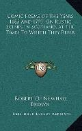 Comic Poems of the Years 1685 and 1793, on Rustic Scenes in Scotland, at the Times to Which ...