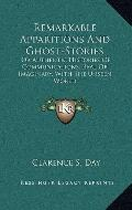 Remarkable Apparitions and Ghost-Stories : Or Authentic Histories of Communications, Real or...