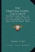 Practical Model Calculator : For the Engineer, Mechanic, Machinist, Manufacturer of Engine-W...