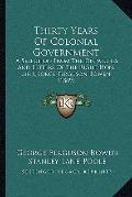 Thirty Years of Colonial Government : A Selection from the Dispatches and Letters of the Rig...
