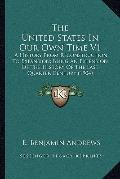 United States in Our Own Time V1 : A History from Reconstruction to Expansion; Being an Exte...