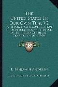 United States in Our Own Time V2 : A History from Reconstruction to Expansion; Being an Exte...