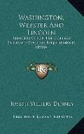 Washington, Webster and Lincoln : Selections for the College Entrance English Requirements (...