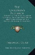 Children's Plutarch : Plutarch's Lives Told in Simple Language; with an Index Which Adapts t...