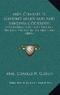 Mrs Charles H Gibson's Maryland and Virginia Cookbook : Containing Numerous Valuable Receipt...