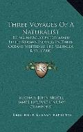 Three Voyages of a Naturalist : Being an Account of Many Little-Known Islands in Three Ocean...