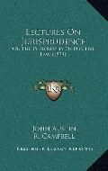 Lectures on Jurisprudence : Or the Philosophy of Positive Law (1874)
