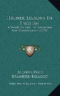 Higher Lessons in English : A Work on English Grammar and Composition (1909)
