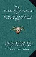 Birds of Yorkshire V1 : Being A Historical Account of the Avi-Fauna of the County (1907)