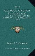 Catholic Church in Scotland : From the Suppression of the Hierarchy till the Present Time (1...