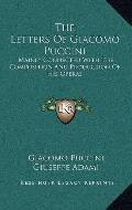 Letters of Giacomo Puccini : Mainly Connected with the Composition and Production of His Operas