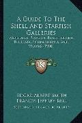 Guide to the Shell and Starfish Galleries : Mollusca, Polyzoa, Brachiopoda, Tunicata, Echino...