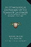 Etymological Dictionary of the Romance Languages : Chiefly from the German of Friederich Die...