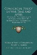 Commercial Policy in War Time and After : A Study of the Application of Democratic Ideas to ...