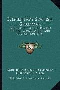 Elementary Spanish Grammar : With Practical Exercises for Reading, Conversation, and Composi...