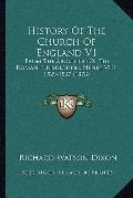 History of the Church of England V1 : From the Abolition of the Roman Jurisdiction, Henry VI...