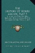 History of Henry Milner, Part : A Little Boy Who Was Not Brought up According to the Fashion...