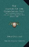 History of the Gunpowder Plot : With Several Historical Circumstances Prior to That Event (1...