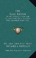 Real Bryan : Being Extracts from the Speeches and Writings of A Well-Rounded Man (1908)
