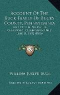 Account of the Buck Family of Bucks County, Pennsylvani : And of the Bucksville Centennial C...