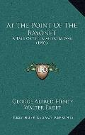 At the Point of the Bayonet : A Tale of the Mahratta War (1902)