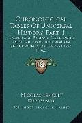 Chronological Tables of Universal History, Part : Sacred and Profane, Ecclesiastic and Civil...