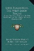 Liber Psalmorum, the West-Saxon Psalms : Being the Prose Portion, or the First Fifty, of the...