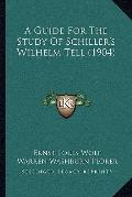 A Guide For The Study Of Schiller's Wilhelm Tell (1904)