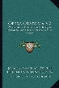 Opera Oratoria V2 : Panegyrici Orationes Alloquia Programmata Inscriptiones Alia (1769)
