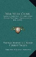 War with Crime : Being A Selection of Reprinted Papers on Crime, Reformation, Etc. (1889)