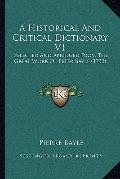 Historical and Critical Dictionary V1 : Selected and Abridged from the Great Work of Peter B...