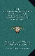 Authoritative Inspiration of Holy Scripture : As Distinct from the Inspiration of Its Human ...