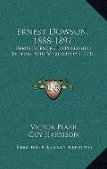 Ernest Dowson, 1888-1897 : Reminiscences, Unpublished Letters, and Marginalia (1914)