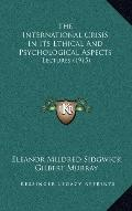 International Crisis in Its Ethical and Psychological Aspects : Lectures (1915)