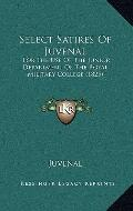 Select Satires of Juvenal : For the Use of the Junior Department of the Royal Military Colle...