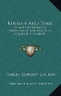Russian and Turk : From A Geographical, Ethnological, and Historical Point of View (1878)