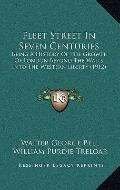 Fleet Street in Seven Centuries : Being A History of the Growth of London Beyond the Walls i...