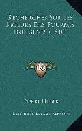Recherches Sur les Moeurs des Fourmis Indigenes