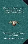 Catulli, Tibulli, et Propertii Oper : Ex Optimis Editiionibus (1822)