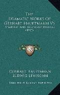 Dramatic Works of Gerhart Hauptmann V5 : Symbolic and Legendary Dramas (1915)