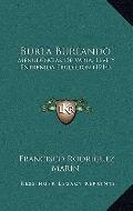 Burla Burlando : Menudencias de Varia, Leve Y Entrenida Erudicion (1914)