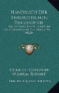 Handbuch der Theoretischen Philosophie : Ein Beytrag Fur Philosophie und Geschichte der Phil...