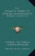 Dramatic Works of Gerhart Hauptmann V3 : Domestic Dramas (1914)