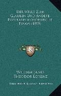 Wille Zum Glauben und Andere Popularphilosophische Essays