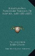 Bibliographie Parisienne Tableaux de Moeurs, 1600-1880