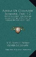 Abrege de L'Histoire Romaine, Part 1-2 : Depuis la Fondation de Rome Jusqu'a la Chute de L'E...