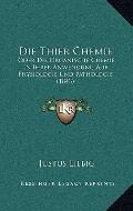 Die Thier Chemie : Oder Die Organische Chemie in Ihrer Anwendung Auf Physiologie und Patholo...