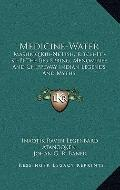 Medicine-Water : Mashkiq'Kiu-Ne'Pish, Kitch-Iti-Ki-Pi the Big Spring; Menominee and Chippewa...