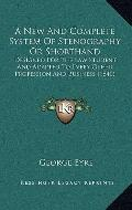 New and Complete System of Stenography or Shorthand : Designed for the Law Student, and Adap...